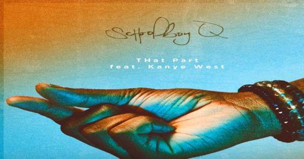 Listen To 'THat Part' ScHoolboy Q Ft. Kanye West
