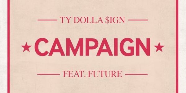 'Campaign' Ty Dolla $ign Featuring Future