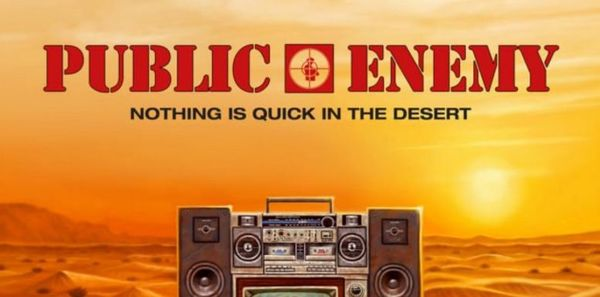 Stream Public Enemy's New Album 'Nothing Is Quick In The Desert'