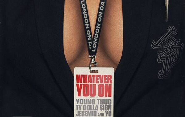"London Grabs Young Thug, Ty Dolla $ign, Jeremih & YG For ""Whatever You On"""