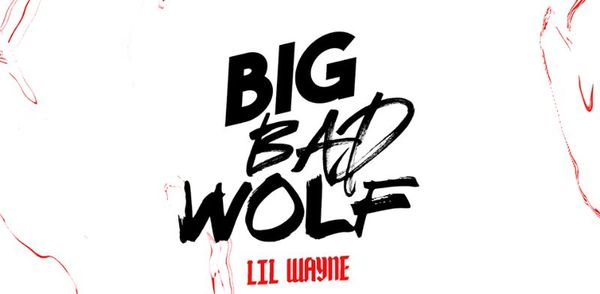 "Lil Wayne Drops ""Big Bad Wolf"""