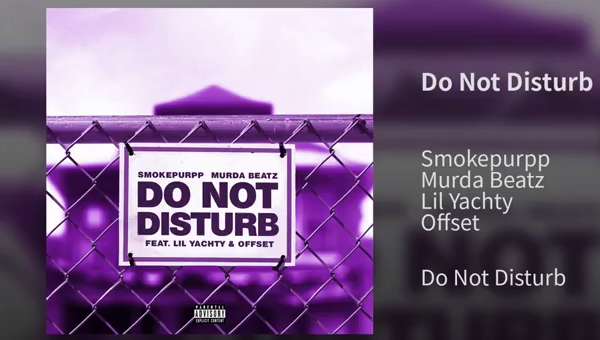 "Smokepurpp, Offset, Lil Yachty & Murda Beatz Offer Up ""Do Not Disturb"""